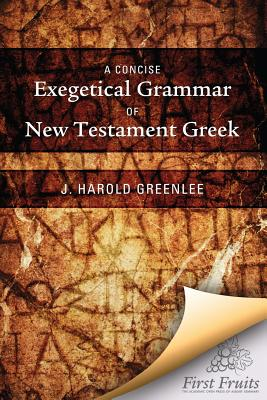 A Concise Exegetical Grammar of New Testament: Greenlee, J. Harold