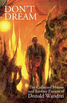 Don't Dream: The Collected Horror and Fantasy: Wandrei, Donald