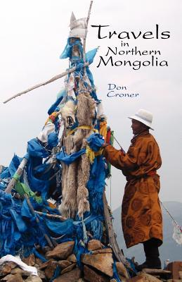 Travels in Northern Mongolia (Paperback or Softback): Croner, Don
