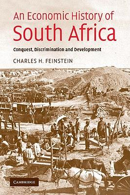 An Economic History of South Africa: Conquest,: Feinstein, Charles H.