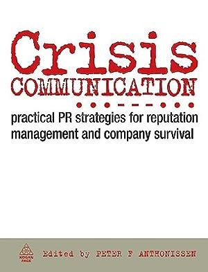 Crisis Communication: Practical PR Strategies for Reputation: Anthonissen, Peter