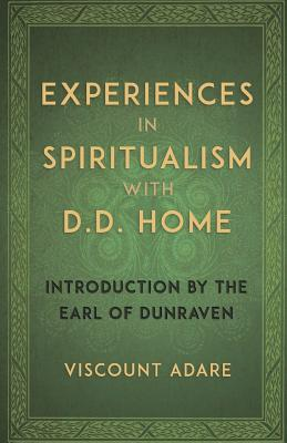 Experiences in Spiritualism with D D Home: Adare, Viscount
