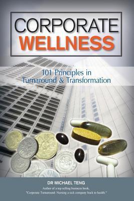 Corporate Wellness: 101 Principles in Corporate Turnaround: Teng, Mike