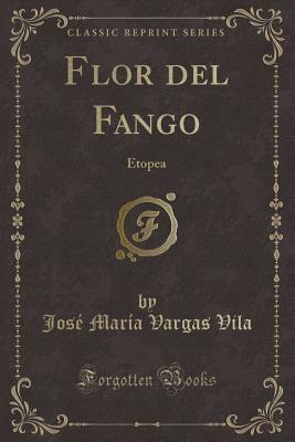 Flor del Fango: Etopea (Classic Reprint) (Paperback: Vila, Jose Maria