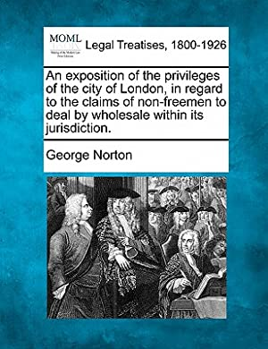 An Exposition of the Privileges of the: Norton, George