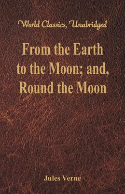 From the Earth to the Moon; And,: Verne, Jules
