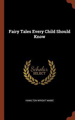 Fairy Tales Every Child Should Know (Hardback: Mabie, Hamilton Wright
