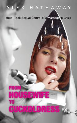 From Housewife to Cuckoldress: How I Took: Hathaway, Alex