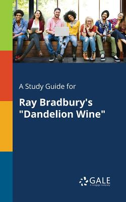A Study Guide for Ray Bradbury's Dandelion: Gale, Cengage Learning