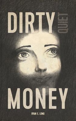 Dirty Quiet Money (Paperback or Softback): Long, Ryan E.