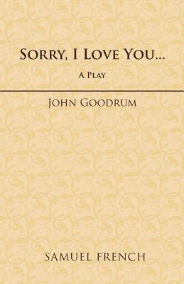 Sorry, I Love You. (Paperback or Softback): Goodrum, John