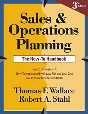 Sales and Operations Planning the How-To Handbook: Wallace, Thomas F.