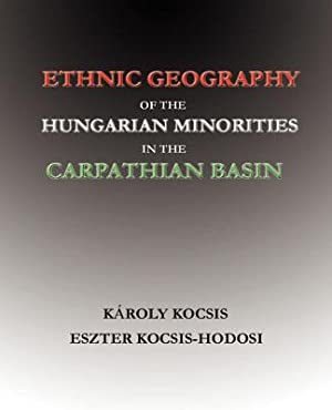 Ethnic Geography of the Hungarian Minorities in: Kocsis, Karoly