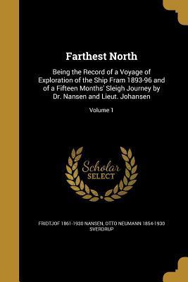 Farthest North: Being the Record of a: Nansen, Fridtjof 1861-1930