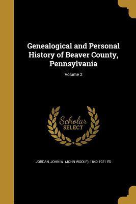 Genealogical and Personal History of Beaver County,: Jordan, John W.