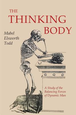 The Thinking Body (Paperback or Softback): Todd, Mabel Elsworth