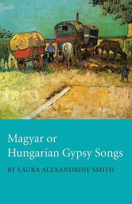Magyar or Hungarian Gypsy Songs (Paperback or: Smith, Laura Alexandrine