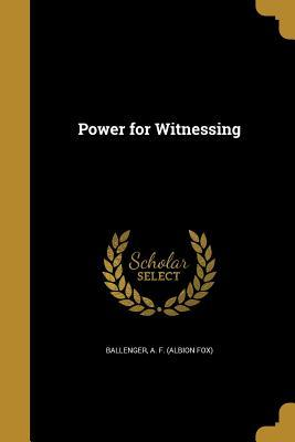 Power for Witnessing (Paperback or Softback): Ballenger, A. F.