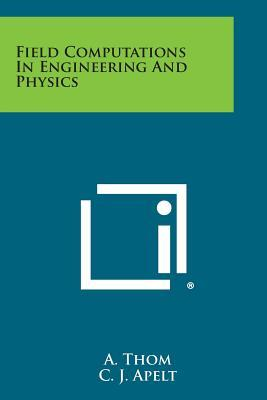 Field Computations in Engineering and Physics (Paperback: Thom, A.