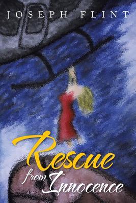 Rescue from Innocence (Paperback or Softback): Flint, Joseph