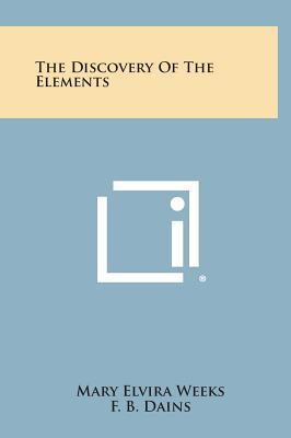The Discovery of the Elements (Hardback or: Weeks, Mary Elvira
