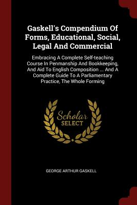 Gaskell's Compendium of Forms, Educational, Social, Legal: Gaskell, George Arthur