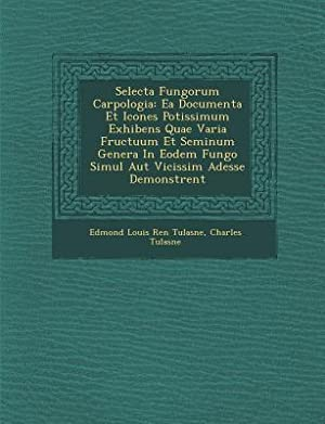 Selecta Fungorum Carpologia: EA Documenta Et Icones: Tulasne, Charles