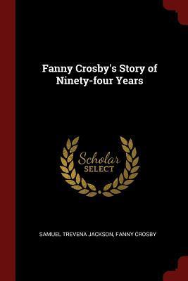 Fanny Crosby's Story of Ninety-Four Years (Paperback: Jackson, Samuel Trevena