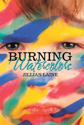 Burning Watercolors (Hardback or Cased Book): Jillian Laine