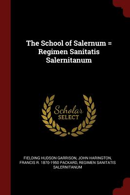 The School of Salernum = Regimen Sanitatis: Garrison, Fielding Hudson