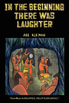 In the Beginning There Was Laughter (Paperback: Kleiman, Abe