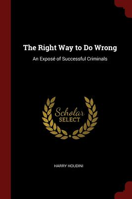 The Right Way to Do Wrong: An: Houdini, Harry