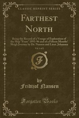 Farthest North, Vol. 1 of 2: Being: Nansen, Fridtjof
