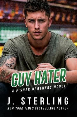 Guy Hater: A Fisher Brothers Novel (Paperback: Sterling, J.