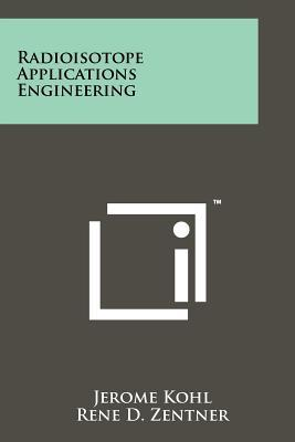Radioisotope Applications Engineering (Paperback or Softback): Kohl, Jerome