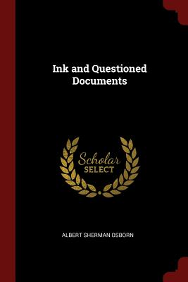 Ink and Questioned Documents (Paperback or Softback): Osborn, Albert Sherman