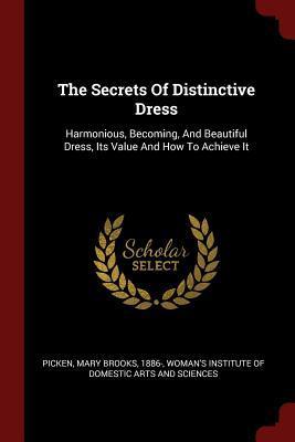 The Secrets of Distinctive Dress: Harmonious, Becoming,: Picken, Mary Brooks
