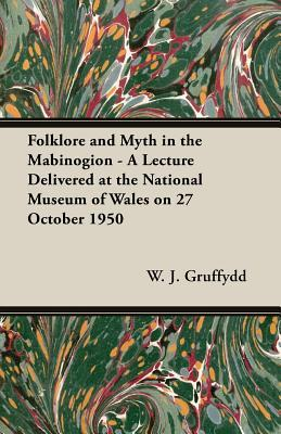 Folklore and Myth in the Mabinogion -: Gruffydd, W. J.