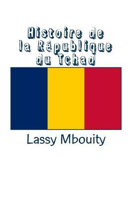 Histoire de la Republique Du Tchad (Paperback: Mbouity, Lassy