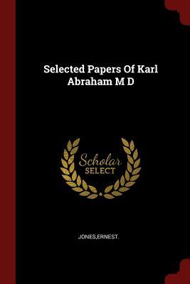 Selected Papers of Karl Abraham M D: Jones, Ernest