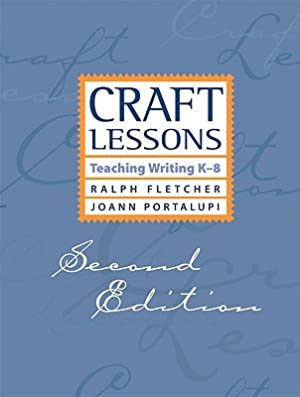 Craft Lessons Second Edition: Teaching Writing K-8: Fletcher, Ralph