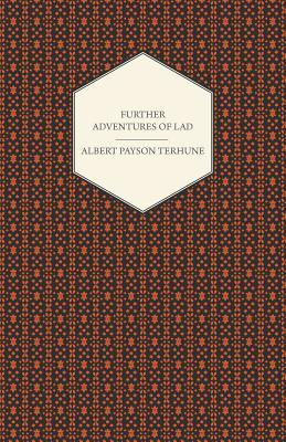 Further Adventures of Lad (Paperback or Softback): Terhune, Albert Payson