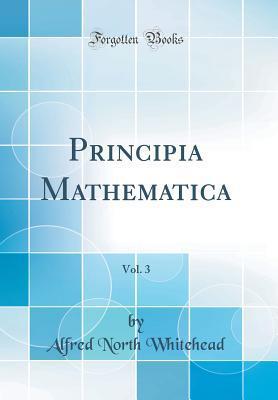 Principia Mathematica, Vol. 3 (Classic Reprint) (Hardback: Whitehead, Alfred North
