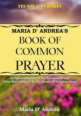 Maria D' Andrea's Book of Common Prayer: D' Andrea, Maria