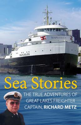Sea Stories: True Adventures of Great Lakes: Metz, Richard