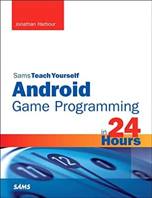 Sams Teach Yourself Android Game Programming in: Harbour, Jonathan S.