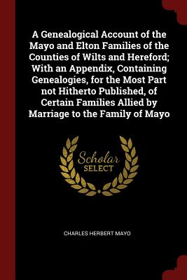 A Genealogical Account of the Mayo and: Mayo, Charles Herbert