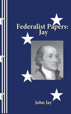 Federalist Papers: Jay (Paperback or Softback): Jay, John
