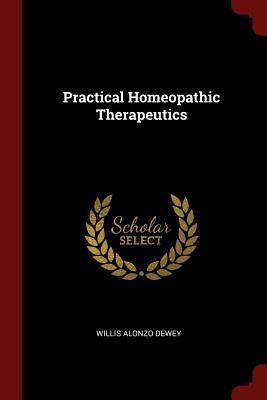 Practical Homeopathic Therapeutics (Paperback or Softback): Dewey, Willis Alonzo