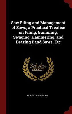 Saw Filing and Management of Saws; A: Grimshaw, Robert
